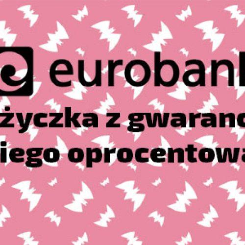 Pożyczka z gwarancją niskiego oprocentowania od Eurobanku – tylko do 31 lipca!